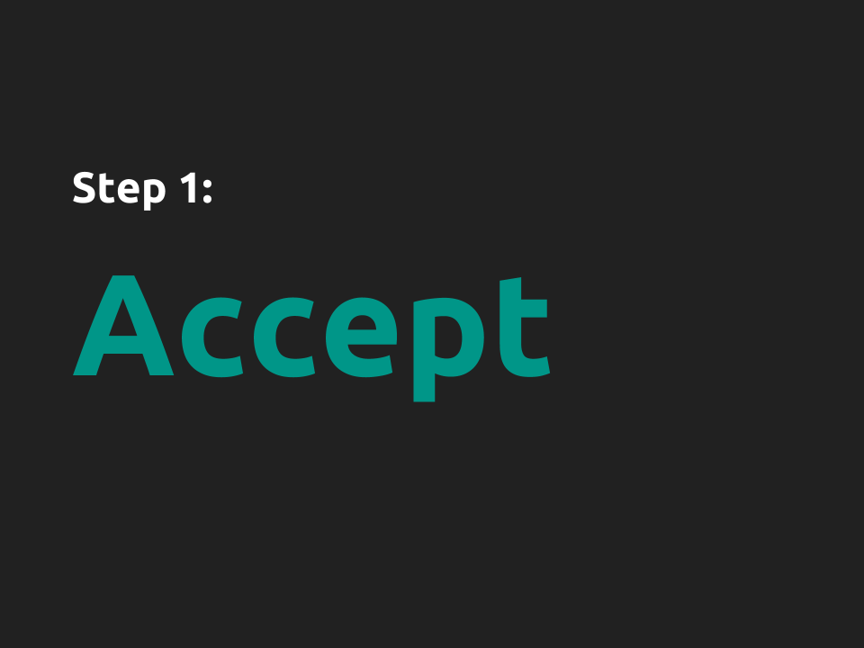 "[Slide 16] has only large text that reads ""Step 1: Accept"""