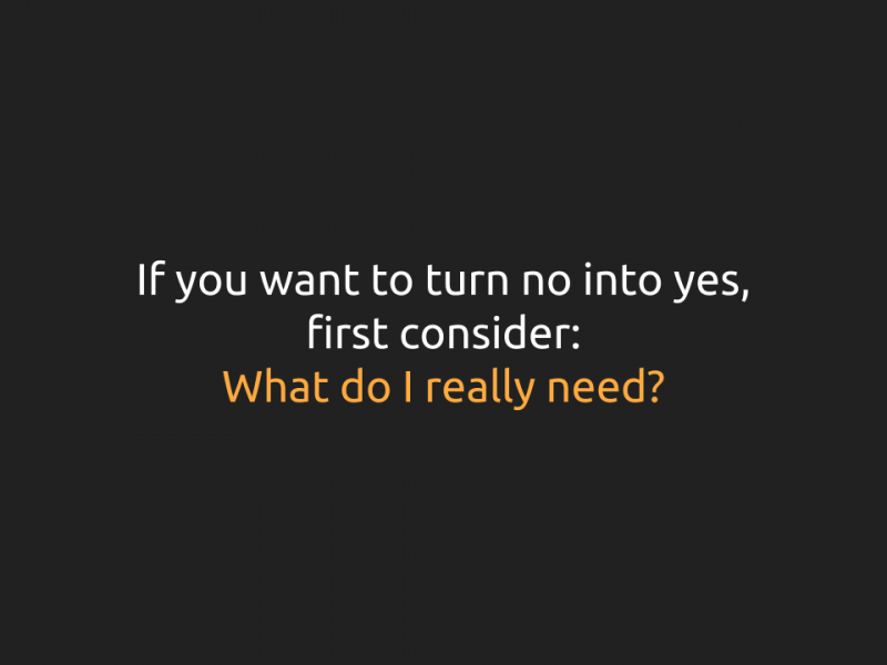 "[Slide 23] reads ""If you want to turn no into yes, first consider: What do I really need?"" The phrase ""What do I really need?"" is emphasized."