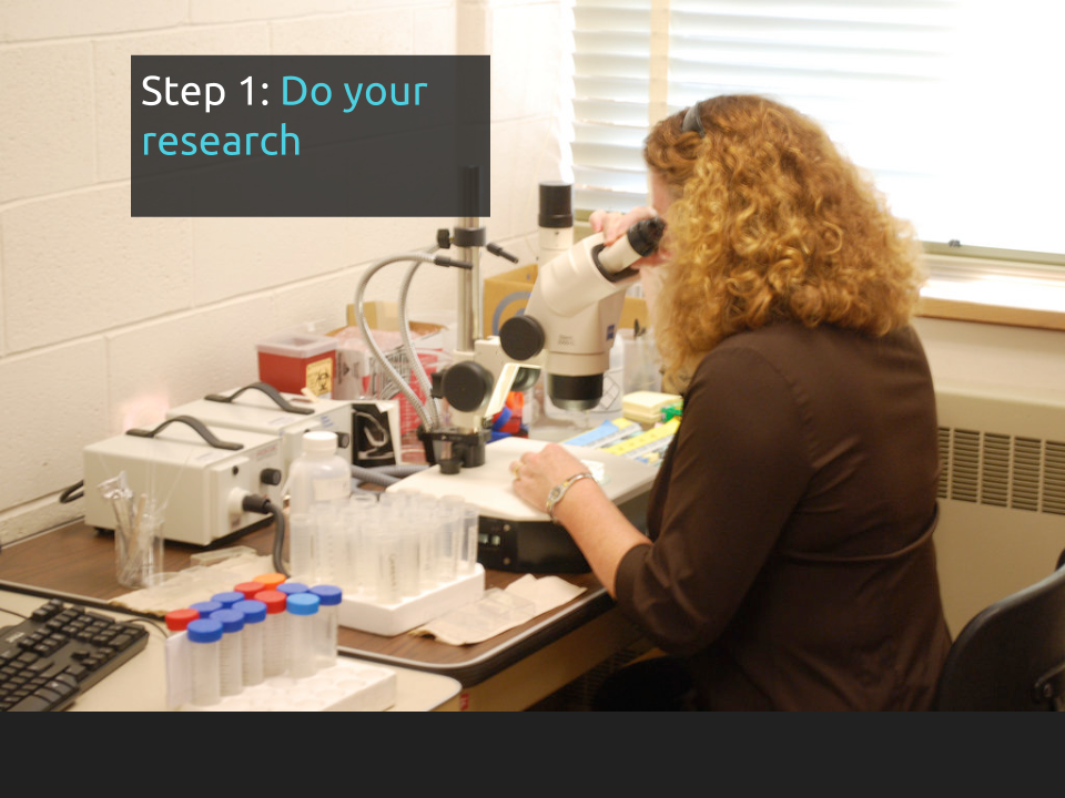 "[Slide 25] has a picture of a woman looking into a microscope in a scientific lab and reads ""Step 1: do your research"""