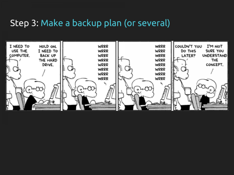 "[Slide 31] has a title of ""Step 3: make a backup plan (or several)"" and a Foxtrot comic about the need to make computer backups *before* doing something on the computer"