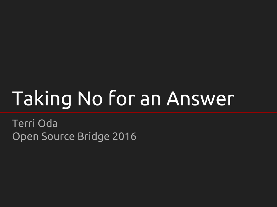 Taking No for an Answer: a talk by Terri Oda at Open Source Bridge 2016